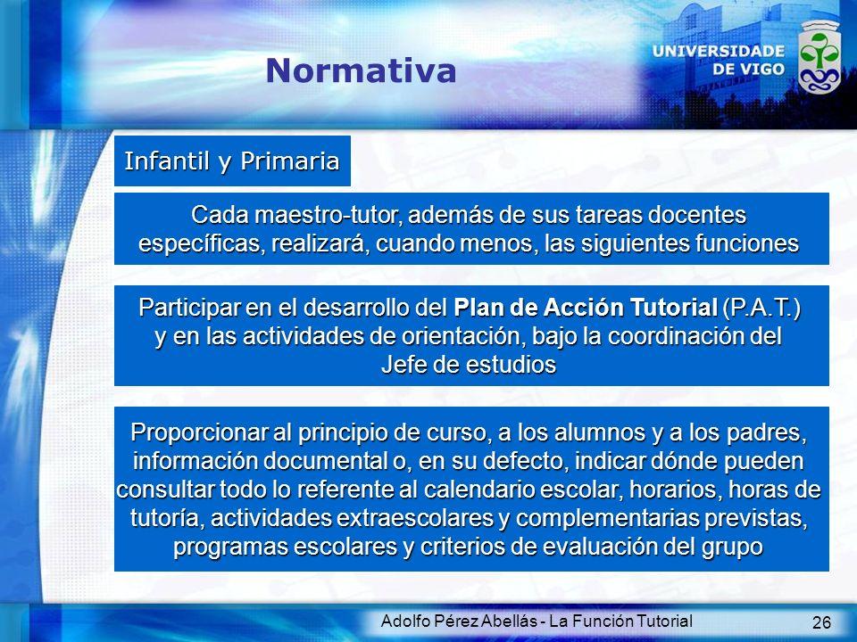 Adolfo Pérez Abellás - La Función Tutorial 26 Normativa Infantil y Primaria Cada maestro-tutor, además de sus tareas docentes específicas, realizará,