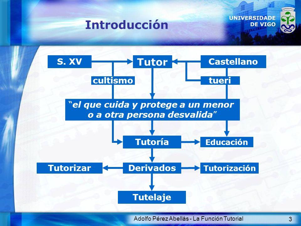 Adolfo Pérez Abellás - La Función Tutorial 3 Introducción Tutor S. XV el que cuida y protege a un menor o a otra persona desvalida Castellano tueri De