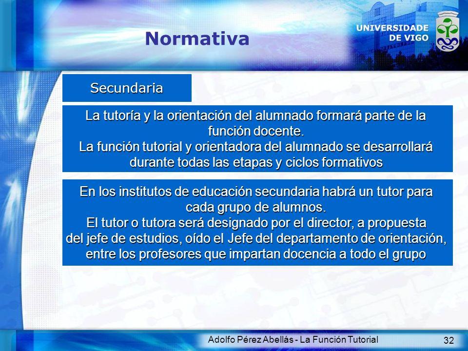 Adolfo Pérez Abellás - La Función Tutorial 32 Normativa Secundaria La tutoría y la orientación del alumnado formará parte de la función docente. La fu