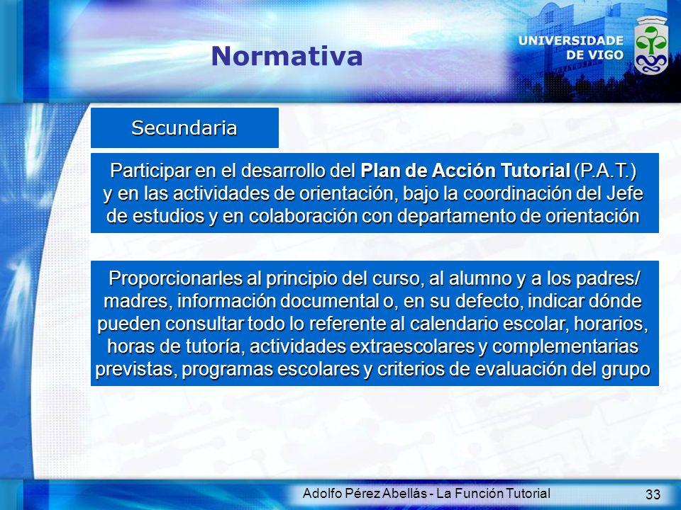 Adolfo Pérez Abellás - La Función Tutorial 33 Normativa Secundaria Participar en el desarrollo del Plan de Acción Tutorial (P.A.T.) y en las actividad