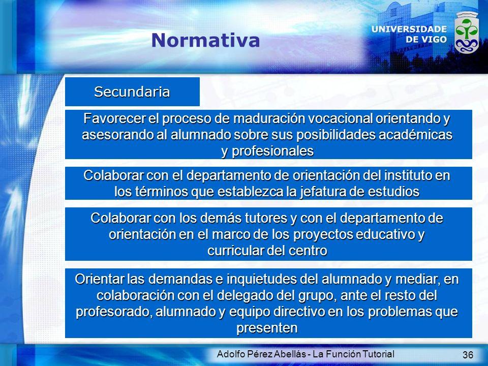 Adolfo Pérez Abellás - La Función Tutorial 36 Normativa Secundaria Favorecer el proceso de maduración vocacional orientando y asesorando al alumnado s
