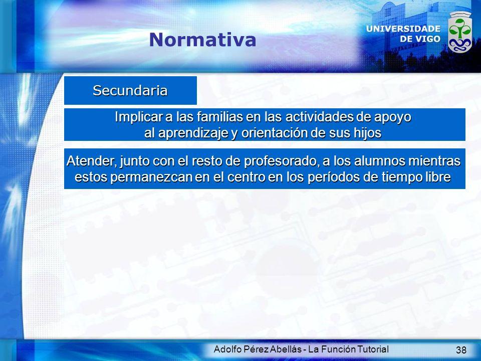 Adolfo Pérez Abellás - La Función Tutorial 38 Normativa Secundaria Implicar a las familias en las actividades de apoyo al aprendizaje y orientación de