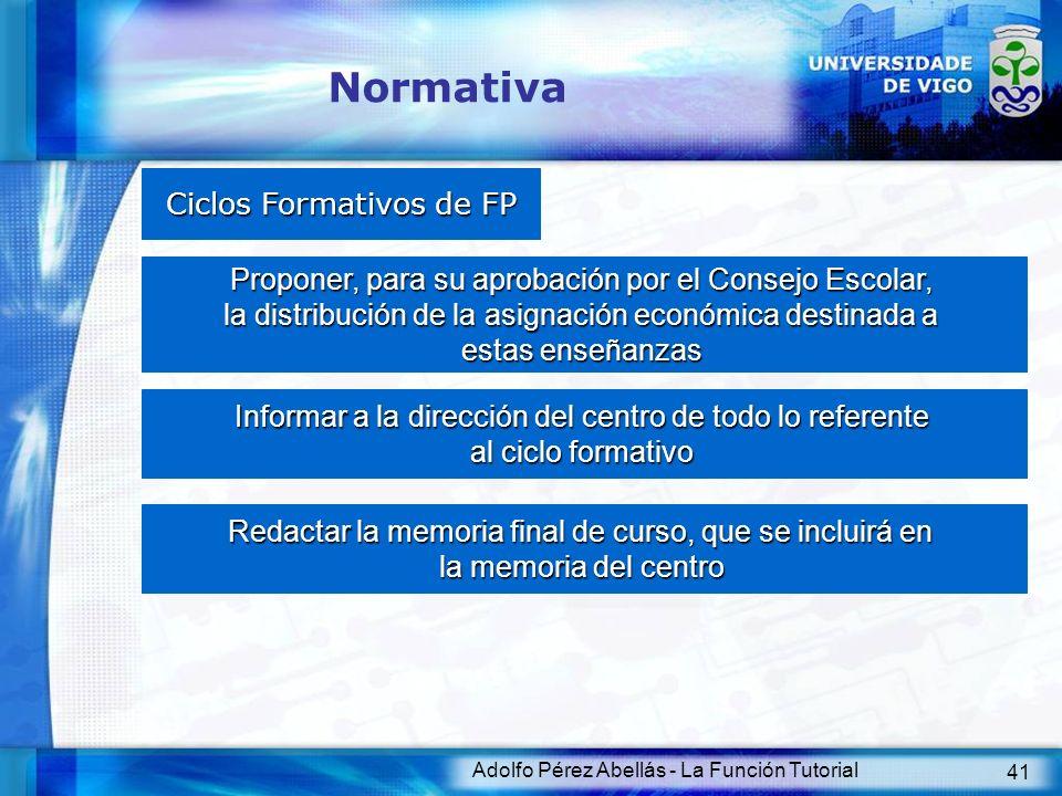 Adolfo Pérez Abellás - La Función Tutorial 41 Normativa Ciclos Formativos de FP Ciclos Formativos de FP Proponer, para su aprobación por el Consejo Es