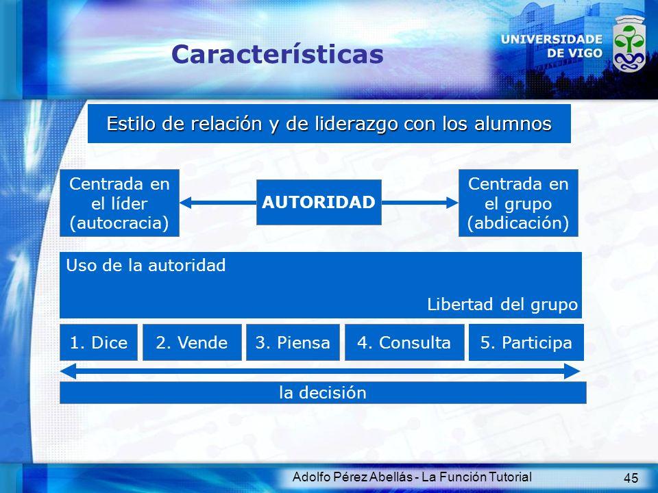 Adolfo Pérez Abellás - La Función Tutorial 45 Características Estilo de relación y de liderazgo con los alumnos Centrada en el líder (autocracia) AUTO