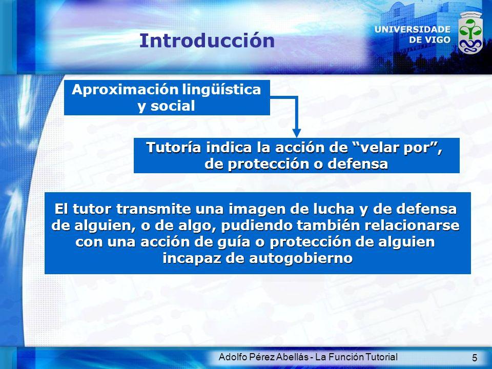 Adolfo Pérez Abellás - La Función Tutorial 5 Introducción Aproximación lingüística y social El tutor transmite una imagen de lucha y de defensa de alg