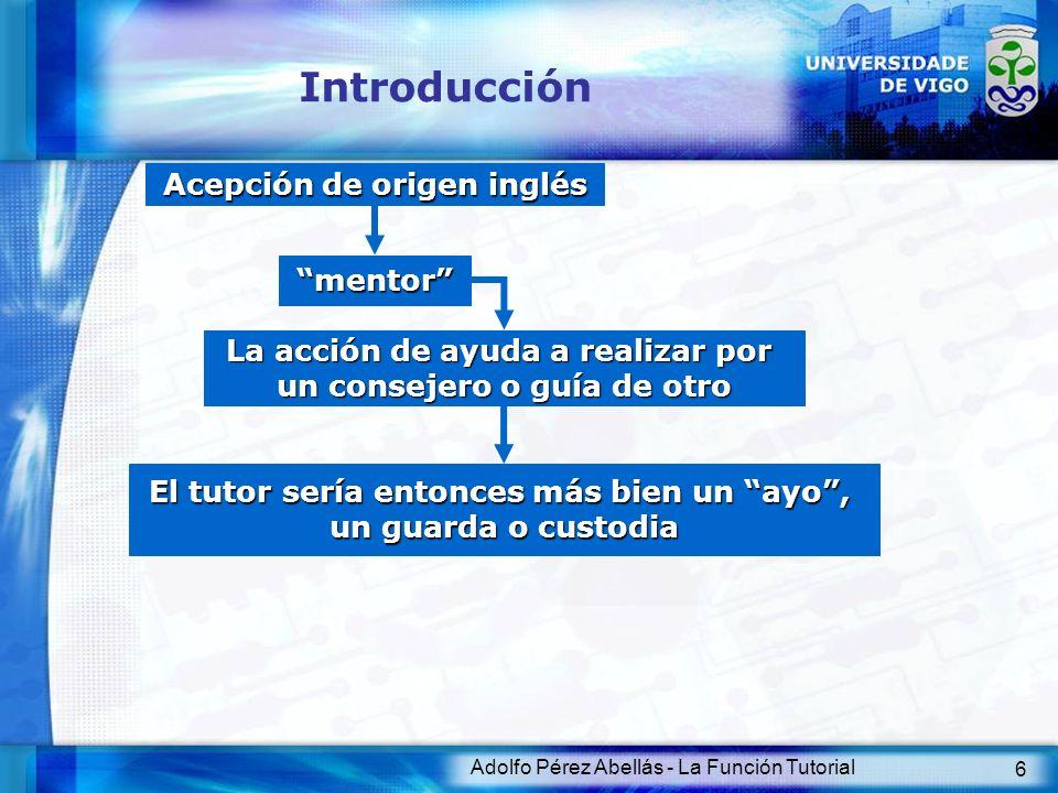 Adolfo Pérez Abellás - La Función Tutorial 6 Introducción Acepción de origen inglés El tutor sería entonces más bien un ayo, un guarda o custodia La a
