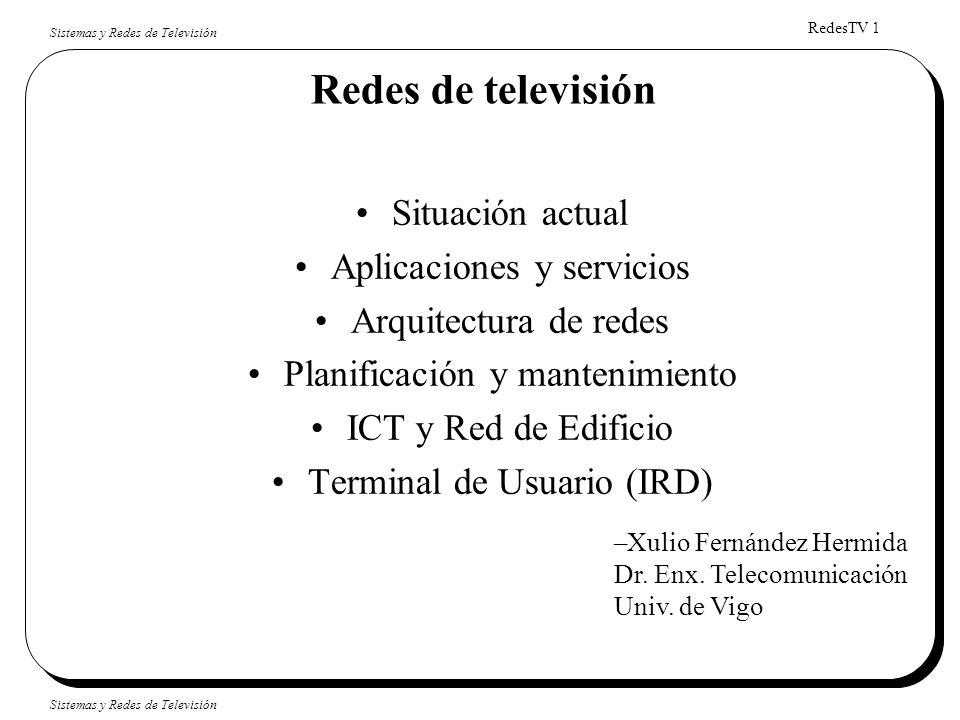 RedesTV 1 Sistemas y Redes de Televisión Redes de televisión Situación actual Aplicaciones y servicios Arquitectura de redes Planificación y mantenimi