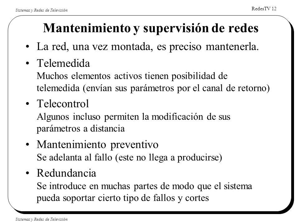 RedesTV 12 Sistemas y Redes de Televisión Mantenimiento y supervisión de redes La red, una vez montada, es preciso mantenerla. Telemedida Muchos eleme