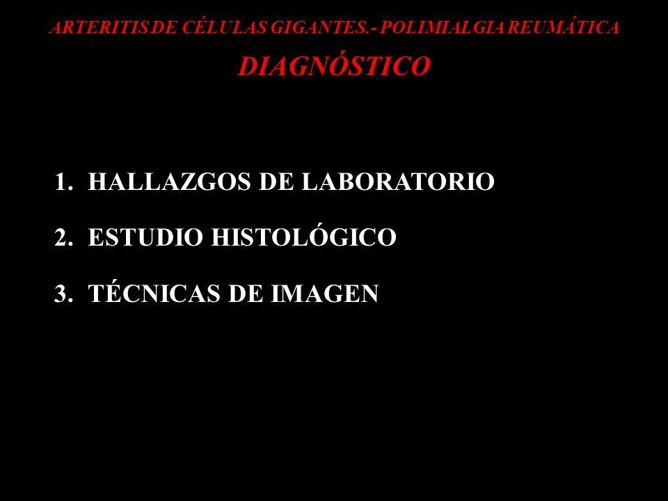 ARTERITIS DE CÉLULAS GIGANTES.- POLIMIALGIA REUMÁTICA DIAGNÓSTICO 1.HALLAZGOS DE LABORATORIO 2.ESTUDIO HISTOLÓGICO 3.TÉCNICAS DE IMAGEN