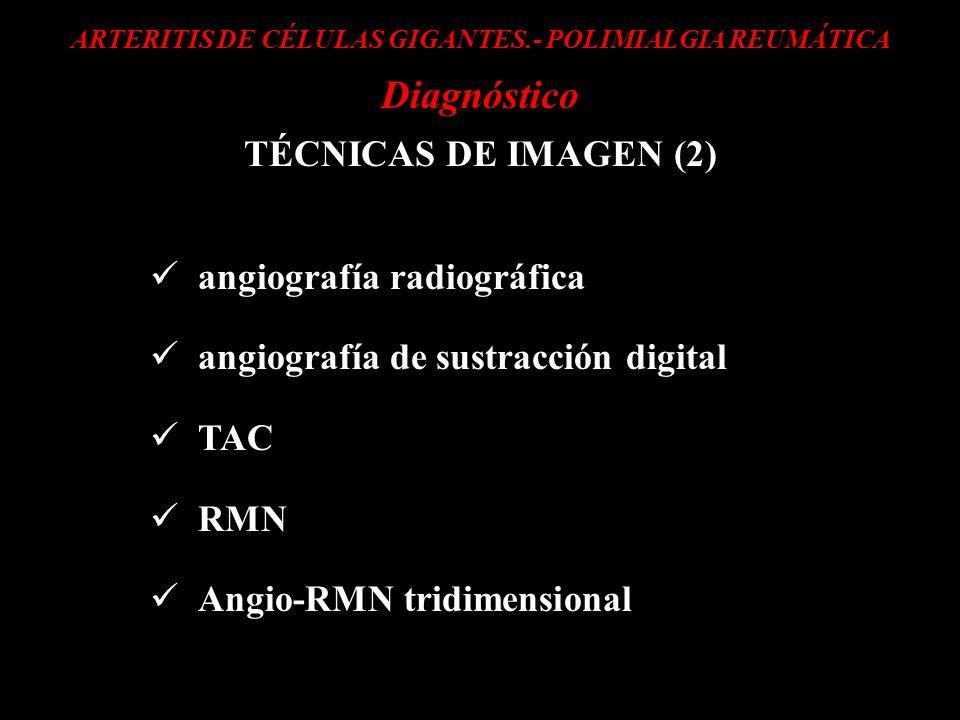 ARTERITIS DE CÉLULAS GIGANTES.- POLIMIALGIA REUMÁTICA Diagnóstico TÉCNICAS DE IMAGEN (2) angiografía radiográfica angiografía de sustracción digital T
