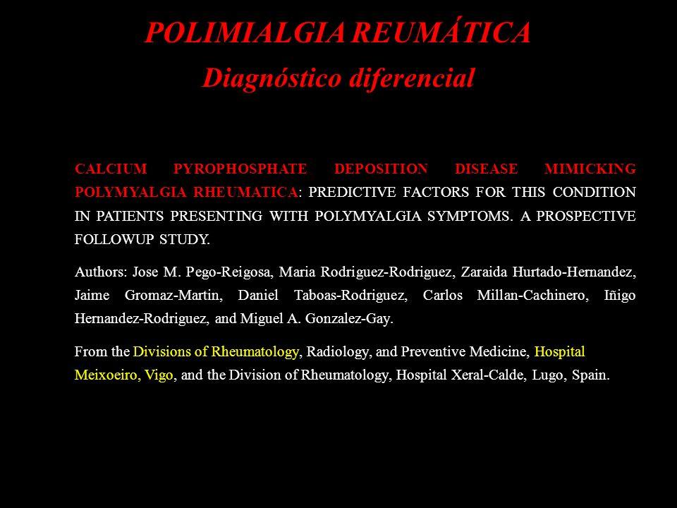 POLIMIALGIA REUMÁTICA Diagnóstico diferencial CALCIUM PYROPHOSPHATE DEPOSITION DISEASE MIMICKING POLYMYALGIA RHEUMATICA: PREDICTIVE FACTORS FOR THIS C