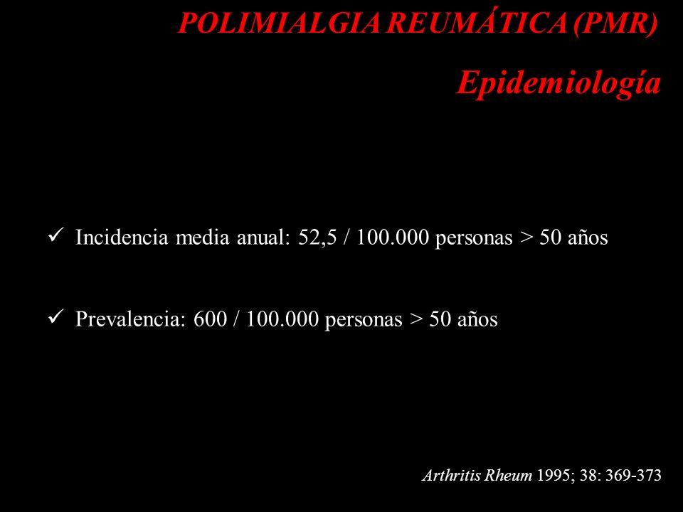 d POLIMIALGIA REUMÁTICA (PMR) Epidemiología d Incidencia media anual: 52,5 / 100.000 personas > 50 años Prevalencia: 600 / 100.000 personas > 50 años