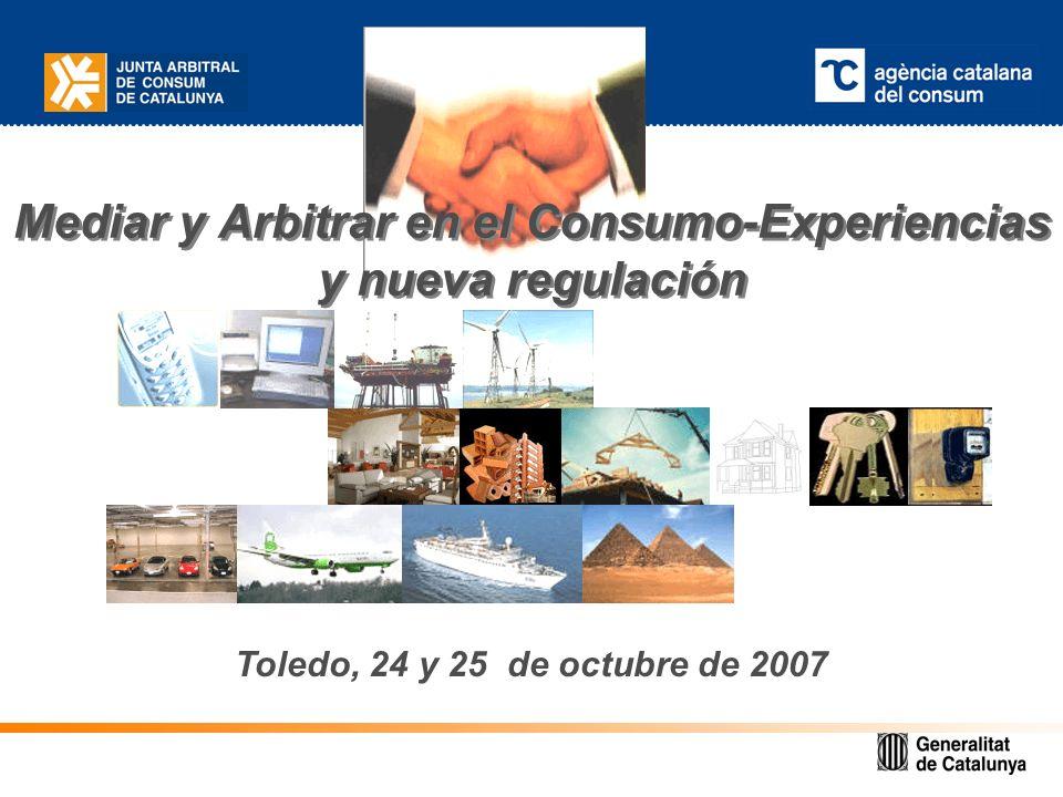 Mediar y Arbitrar en el Consumo-Experiencias y nueva regulación Toledo, 24 y 25 de octubre de 2007