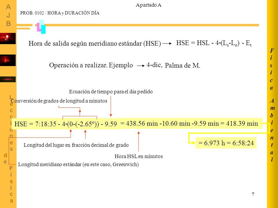 8 Hora de salida del sol según meridiano estándar (HSE) HSE = HSL - 4 (L s -L e ) - E t Horario invierno (4-dic): Hora oficial = HSE + 1 = 7h 58m 23s Horario verano (4-jun): Hora oficial = HSE + 2 = 6h 27m 53s En Palma de Mallorca: Hora oficial: En Edimburgo: Horario invierno (4-dic): Hora oficial = HSE = 8h 31m 09s Horario verano (4-jun): Hora oficial = HSE + 1 = 4h 40m 43s Apartado A AmbientalAmbiental FísicaFísica PROB.