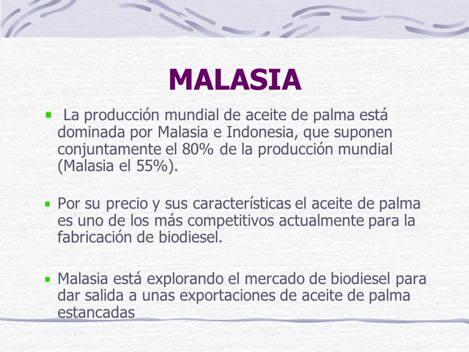 MALASIA La producción mundial de aceite de palma está dominada por Malasia e Indonesia, que suponen conjuntamente el 80% de la producción mundial (Mal