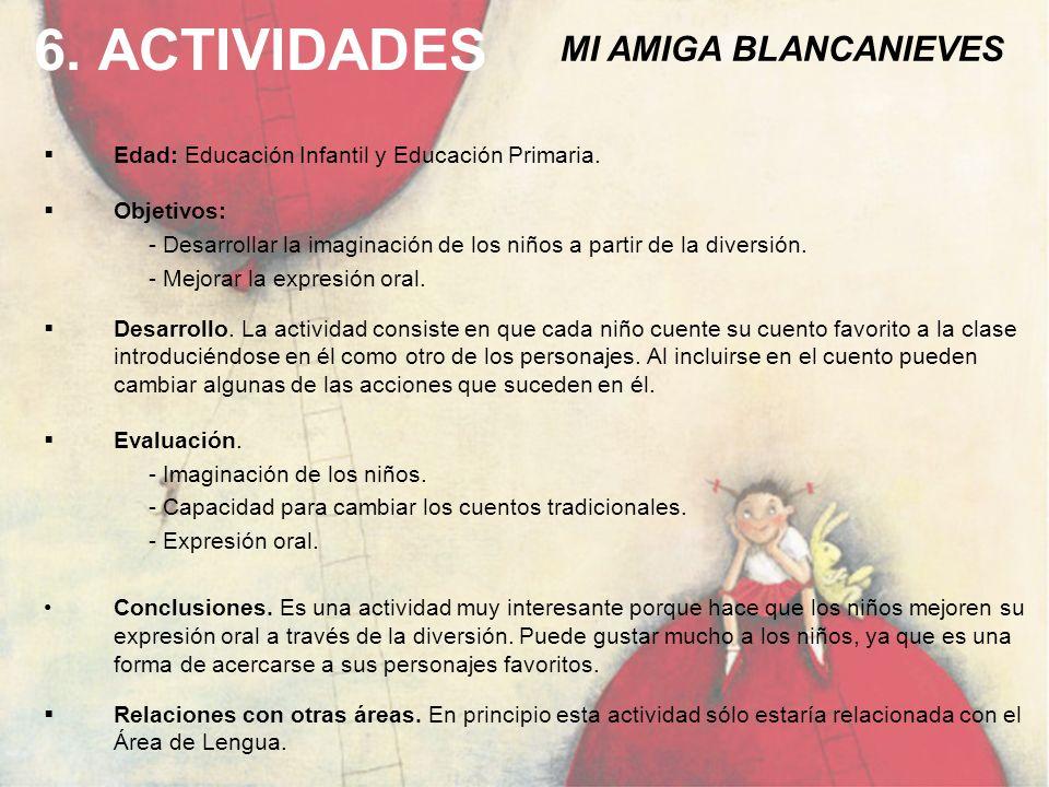 6. ACTIVIDADES Edad: Educación Infantil y Educación Primaria. Objetivos: - Desarrollar la imaginación de los niños a partir de la diversión. - Mejorar