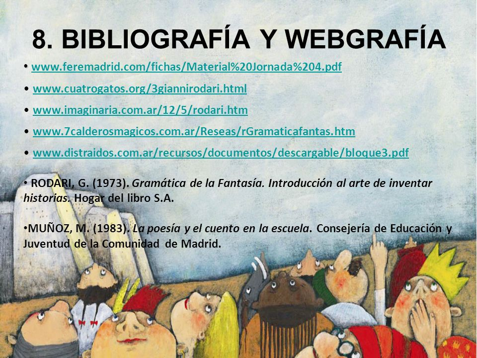 8. BIBLIOGRAFÍA Y WEBGRAFÍA www.feremadrid.com/fichas/Material%20Jornada%204.pdf www.cuatrogatos.org/3giannirodari.html www.imaginaria.com.ar/12/5/rod