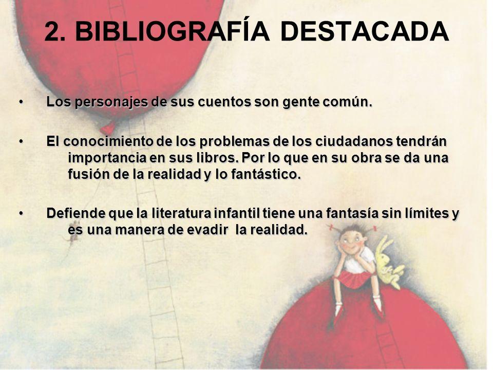 2. BIBLIOGRAFÍA DESTACADA Los personajes de sus cuentos son gente común. Los personajes de sus cuentos son gente común. El conocimiento de los problem