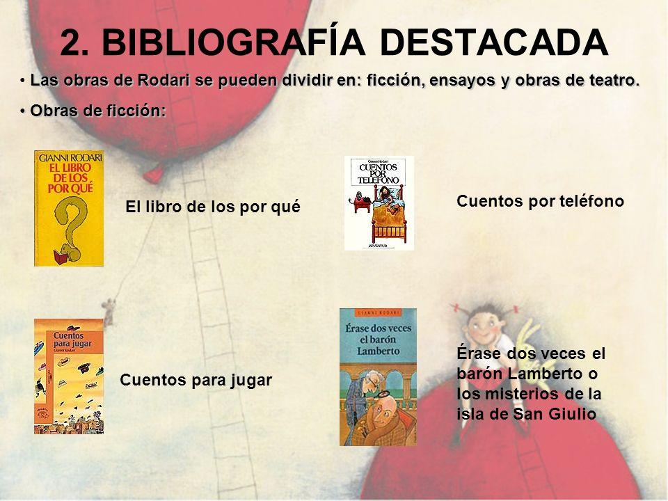 2. BIBLIOGRAFÍA DESTACADA Las obras de Rodari se pueden dividir en: ficción, ensayos y obras de teatro. Obras de ficción: Obras de ficción: Cuentos po