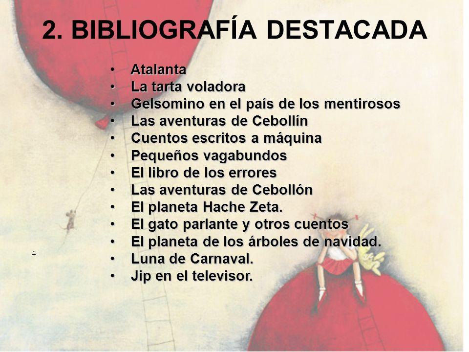 2. BIBLIOGRAFÍA DESTACADA. Atalanta La tarta voladora La tarta voladora Gelsomino en el país de los mentirosos Gelsomino en el país de los mentirosos