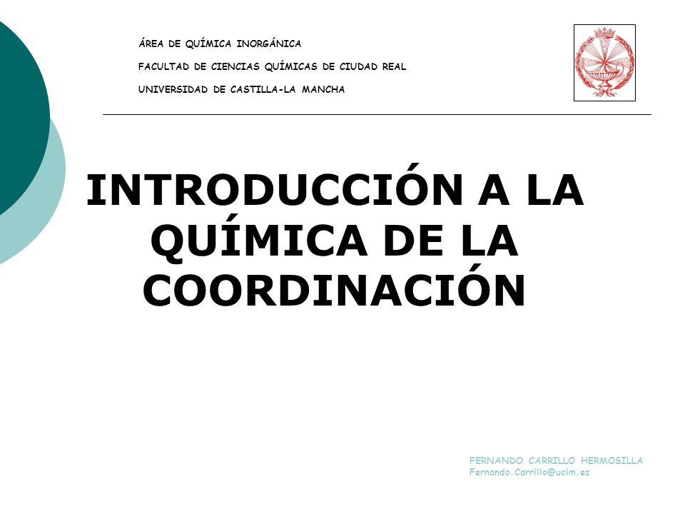 QUÍMICA DE LA COORDINACIÓN -INTRODUCCIÓN - metales de transición - ligandos - geometrías -ISOMERÍA -TEORÍAS DE ENLACE - teoría del campo cristalino - TOM