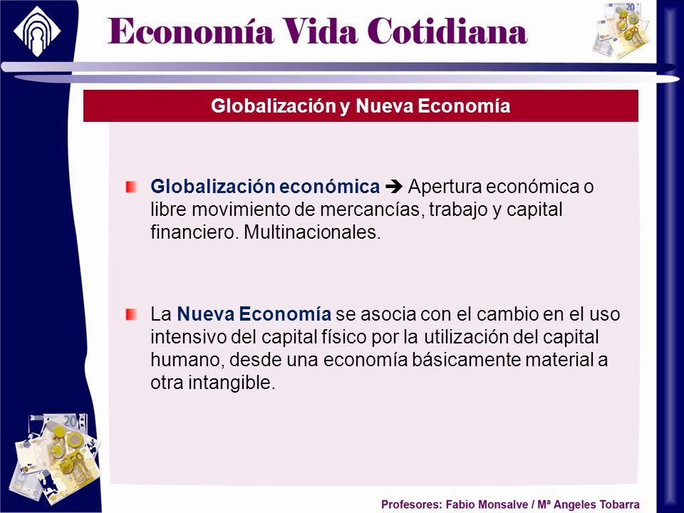 Globalización y Nueva Economía Globalización económica Apertura económica o libre movimiento de mercancías, trabajo y capital financiero. Multinaciona