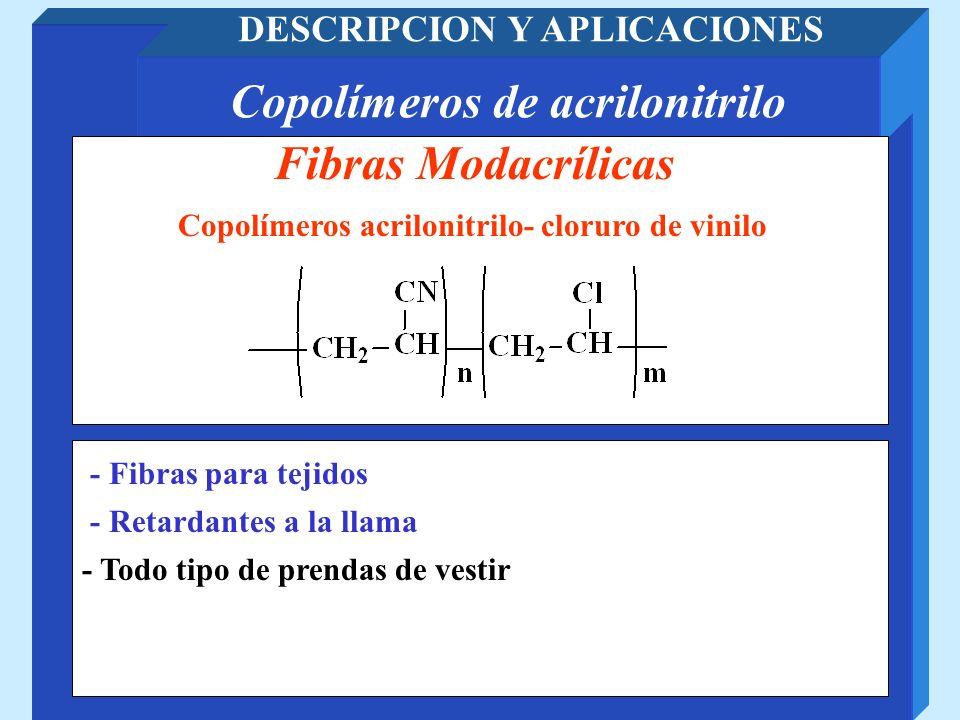 Copolímeros de acrilonitrilo DESCRIPCION Y APLICACIONES - Todo tipo de prendas de vestir Fibras Modacrílicas - Retardantes a la llama Copolímeros acri