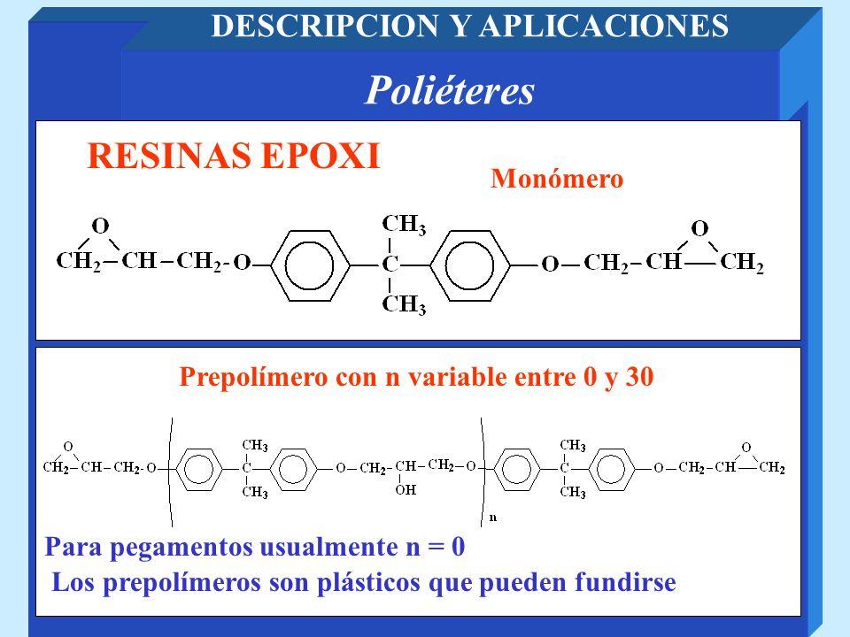 Poliéteres DESCRIPCION Y APLICACIONES RESINAS EPOXI Monómero Prepolímero con n variable entre 0 y 30 Para pegamentos usualmente n = 0 Los prepolímeros