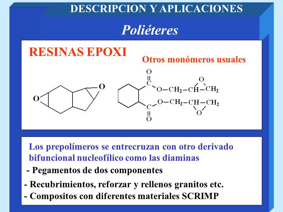 Poliéteres DESCRIPCION Y APLICACIONES Otros monómeros usuales RESINAS EPOXI Los prepolímeros se entrecruzan con otro derivado bifuncional nucleofílico