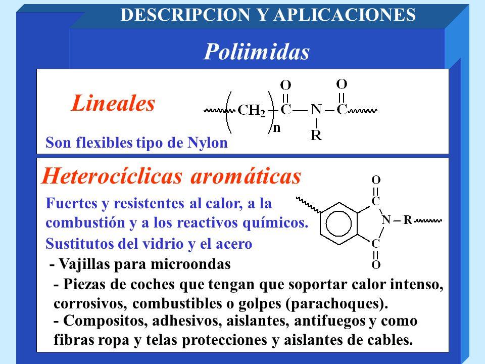 Poliimidas DESCRIPCION Y APLICACIONES Son flexibles tipo de Nylon Lineales Fuertes y resistentes al calor, a la combustión y a los reactivos químicos.