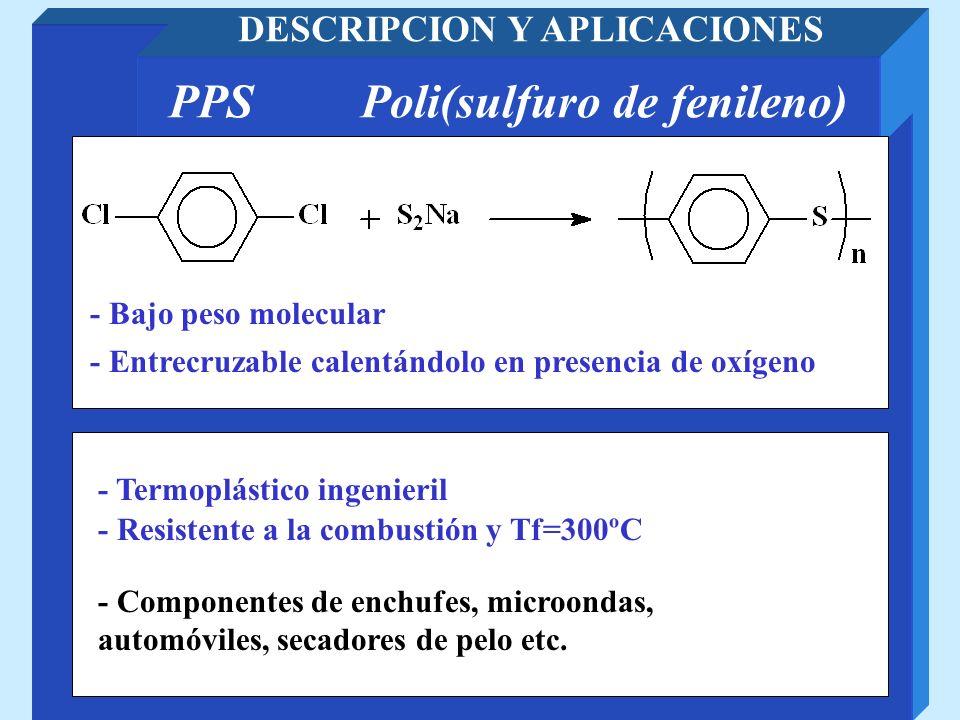PPSPoli(sulfuro de fenileno) DESCRIPCION Y APLICACIONES - Resistente a la combustión y Tf=300ºC - Termoplástico ingenieril - Componentes de enchufes,