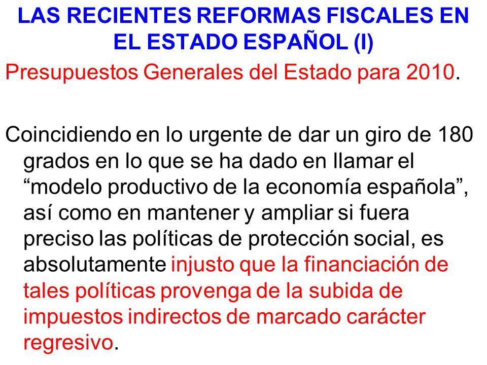 LAS RECIENTES REFORMAS FISCALES EN EL ESTADO ESPAÑOL (I) Presupuestos Generales del Estado para 2010. Coincidiendo en lo urgente de dar un giro de 180