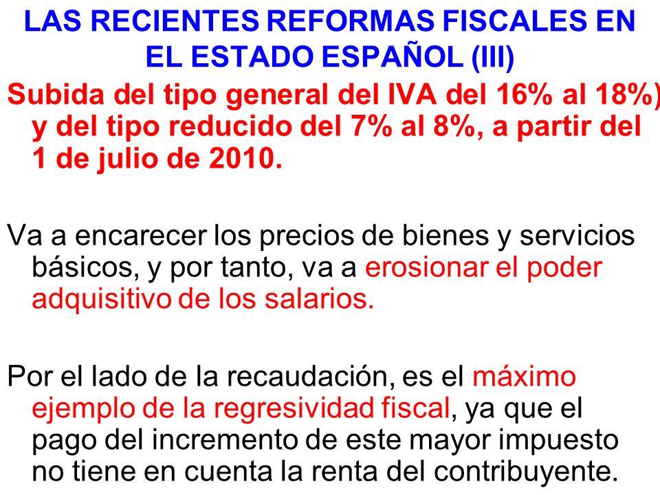 LAS RECIENTES REFORMAS FISCALES EN EL ESTADO ESPAÑOL (III) Subida del tipo general del IVA del 16% al 18%) y del tipo reducido del 7% al 8%, a partir del 1 de julio de 2010.