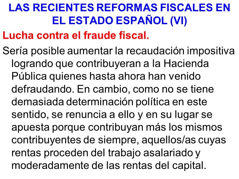 LAS RECIENTES REFORMAS FISCALES EN EL ESTADO ESPAÑOL (VI) Lucha contra el fraude fiscal. Sería posible aumentar la recaudación impositiva logrando que
