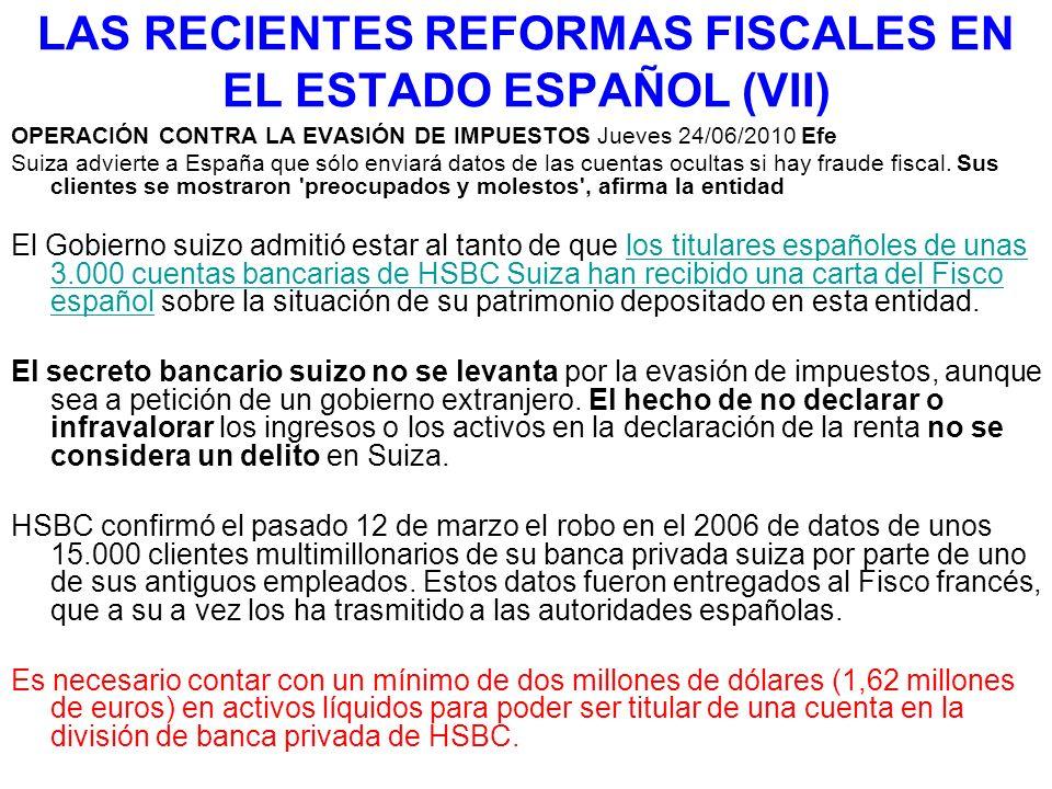 LAS RECIENTES REFORMAS FISCALES EN EL ESTADO ESPAÑOL (VII) OPERACIÓN CONTRA LA EVASIÓN DE IMPUESTOS Jueves 24/06/2010 Efe Suiza advierte a España que