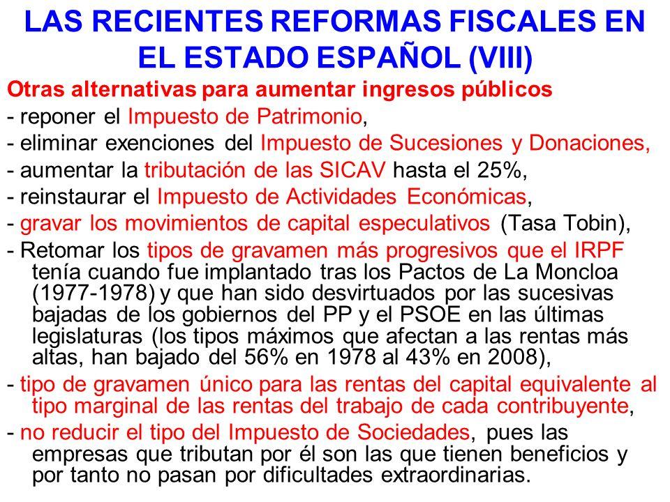 LAS RECIENTES REFORMAS FISCALES EN EL ESTADO ESPAÑOL (VIII) Otras alternativas para aumentar ingresos públicos - reponer el Impuesto de Patrimonio, -