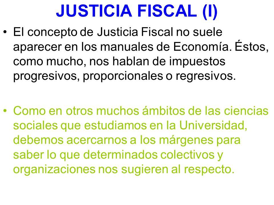 JUSTICIA FISCAL (I) El concepto de Justicia Fiscal no suele aparecer en los manuales de Economía. Éstos, como mucho, nos hablan de impuestos progresiv