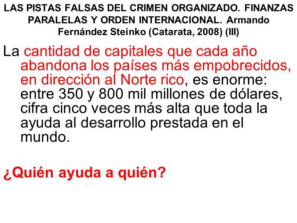 LAS PISTAS FALSAS DEL CRIMEN ORGANIZADO. FINANZAS PARALELAS Y ORDEN INTERNACIONAL. Armando Fernández Steinko (Catarata, 2008) (III) La cantidad de cap