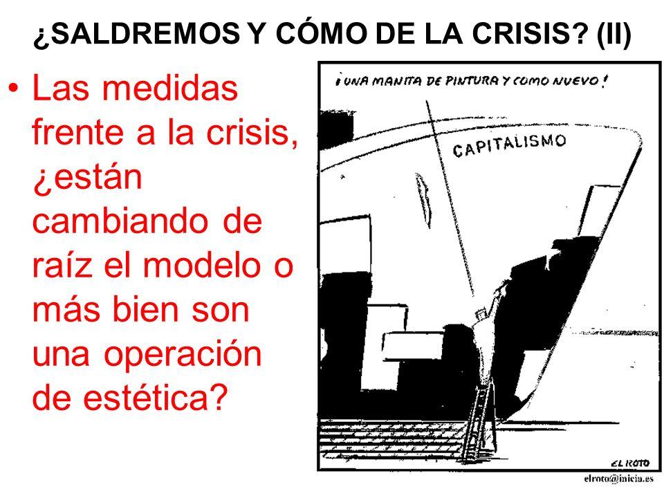 ¿SALDREMOS Y CÓMO DE LA CRISIS? (II) Las medidas frente a la crisis, ¿están cambiando de raíz el modelo o más bien son una operación de estética?