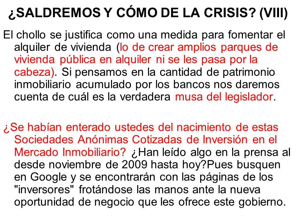 ¿SALDREMOS Y CÓMO DE LA CRISIS? (VIII) El chollo se justifica como una medida para fomentar el alquiler de vivienda (lo de crear amplios parques de vi