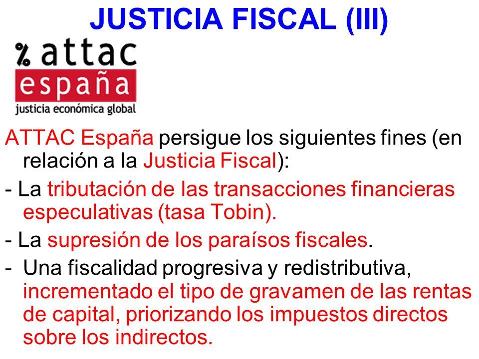 JUSTICIA FISCAL (III) ATTAC España persigue los siguientes fines (en relación a la Justicia Fiscal): - La tributación de las transacciones financieras