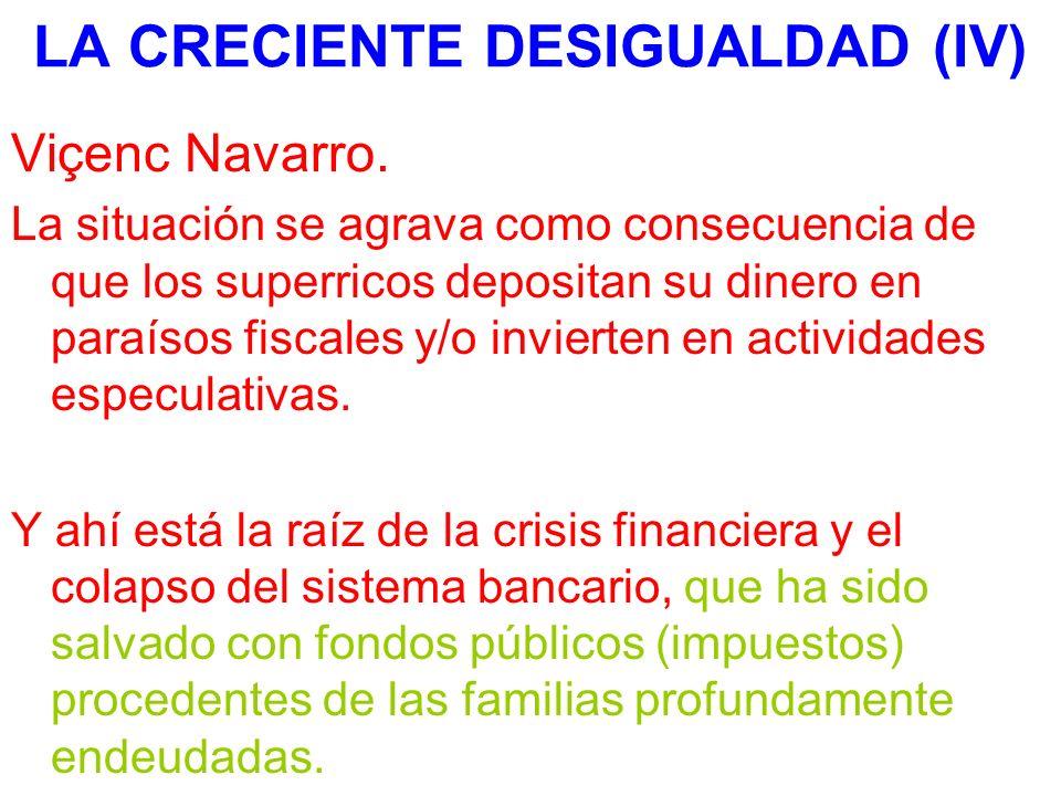 LA CRECIENTE DESIGUALDAD (IV) Viçenc Navarro. La situación se agrava como consecuencia de que los superricos depositan su dinero en paraísos fiscales