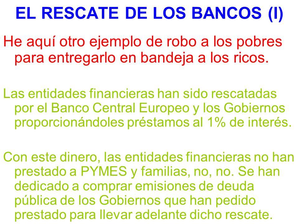 EL RESCATE DE LOS BANCOS (I) He aquí otro ejemplo de robo a los pobres para entregarlo en bandeja a los ricos. Las entidades financieras han sido resc
