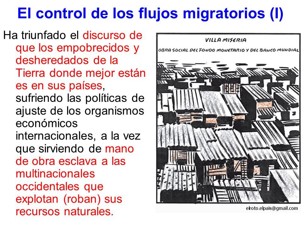El control de los flujos migratorios (I) Ha triunfado el discurso de que los empobrecidos y desheredados de la Tierra donde mejor están es en sus país