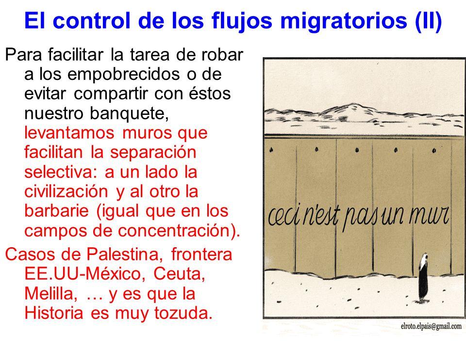 El control de los flujos migratorios (II) Para facilitar la tarea de robar a los empobrecidos o de evitar compartir con éstos nuestro banquete, levant