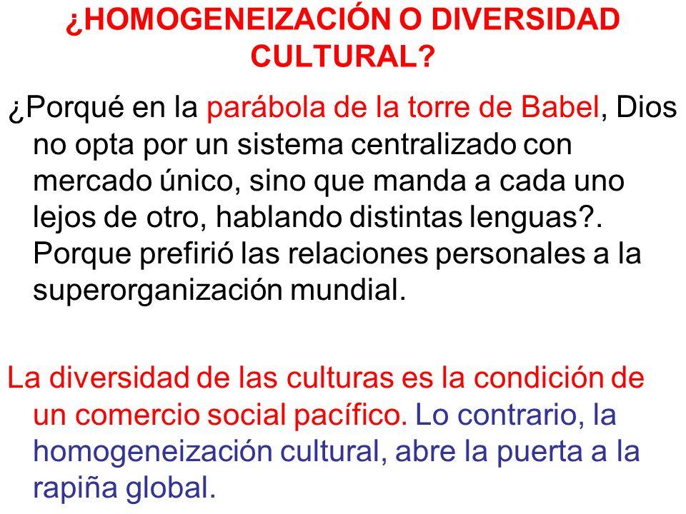 ¿HOMOGENEIZACIÓN O DIVERSIDAD CULTURAL? ¿Porqué en la parábola de la torre de Babel, Dios no opta por un sistema centralizado con mercado único, sino