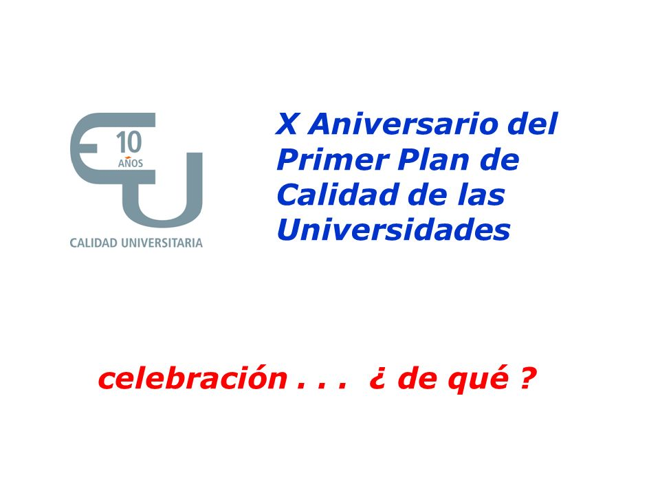 celebración... ¿ de qué ? X Aniversario del Primer Plan de Calidad de las Universidades
