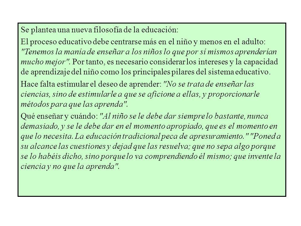 Se plantea una nueva filosofía de la educación: El proceso educativo debe centrarse más en el niño y menos en el adulto: