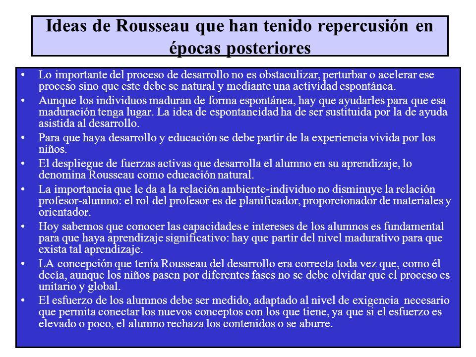 Ideas de Rousseau que han tenido repercusión en épocas posteriores Lo importante del proceso de desarrollo no es obstaculizar, perturbar o acelerar es