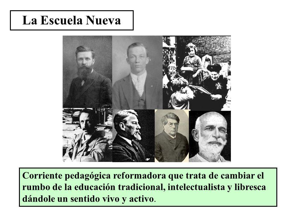 La Escuela Nueva Corriente pedagógica reformadora que trata de cambiar el rumbo de la educación tradicional, intelectualista y libresca dándole un sen